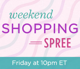 Weekend Shopping Spree. Friday at 10pm ET