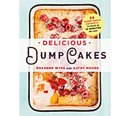 Delicious Dump Cakes by Roxanne Wyss and Kathy Moore - F12352