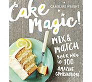 Cake Magic! Mix and Match Cake Recipes by Caroline Wright - F12383