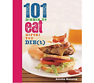 101 Dishes to Eat Before You Die(t) Cookbook by Anneka Manning - F10990
