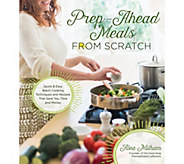 Prep Ahead Meals from Scratch by Alea Milham - F12193