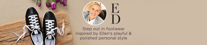 ED. Step out in footwear inspired by Ellen's playful & polished personal style