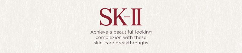 SK-II. Achieve a beautiful-looking complexion with these skin-care breakthroughs