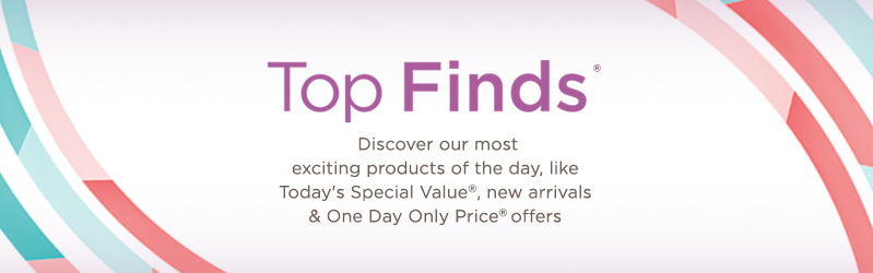 Top Finds, Discover our most exciting products of the day, like Today's Special Value®, new arrivals & One Day Only Price® offers