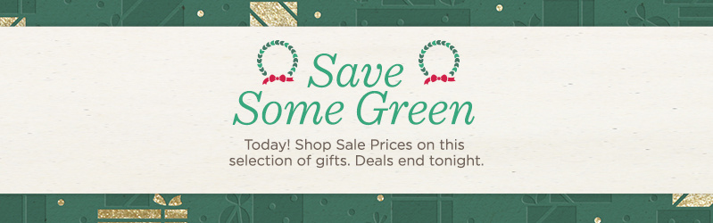Save Some Green. Today! Shop Sale Prices on this selection of gifts. Deals end tonight.