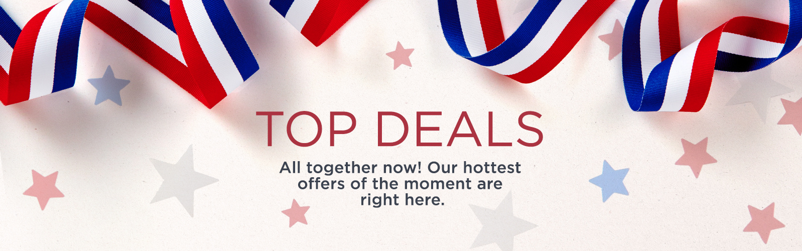 Top Deals. All together now! Our hottest offers of the moment are right here.