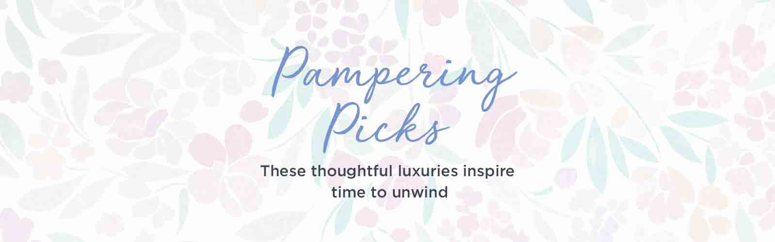 Pampering Picks  These thoughtful luxuries inspire time to unwind