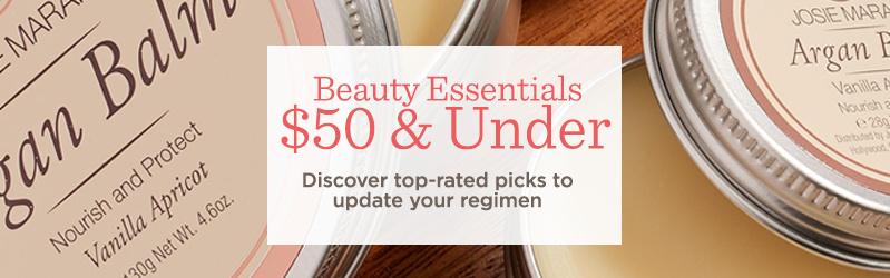 Beauty Essentials $50 & Under  Discover top-rated picks to update your regimen