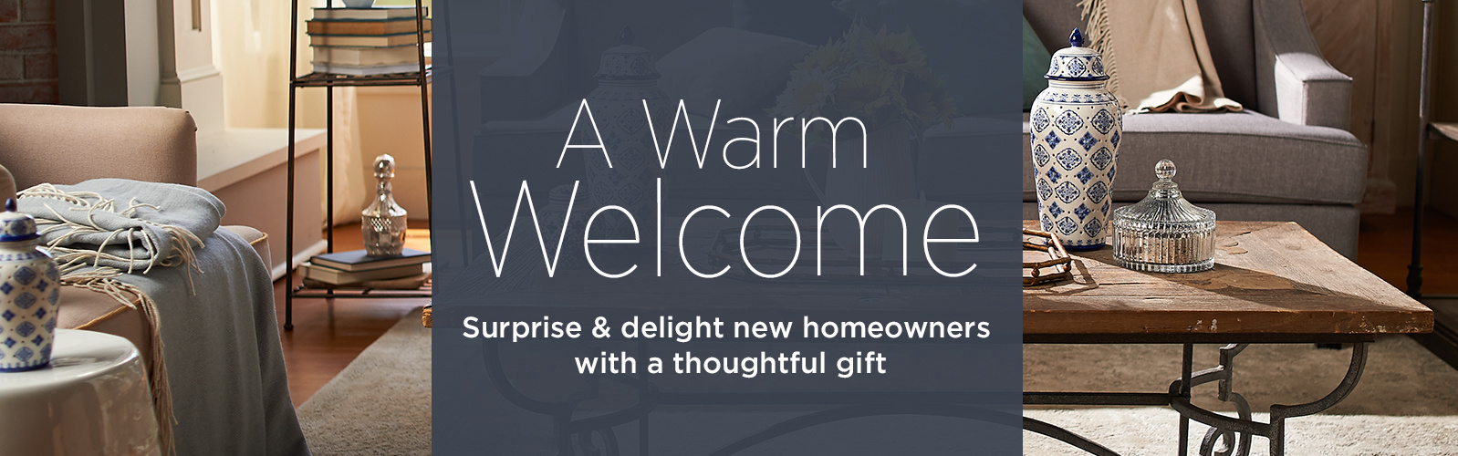 A Warm Welcome  Surprise & delight new homeowners with a thoughtful gift