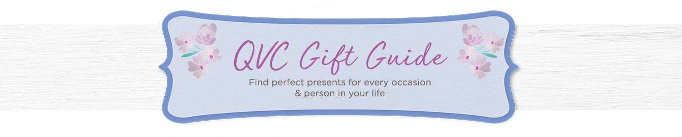 QVC Gift Guide. Find perfect presents for every occasion & person in your life