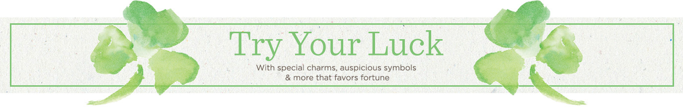 Try Your Luck.  With special charms, auspicious symbols & more that favors fortune.
