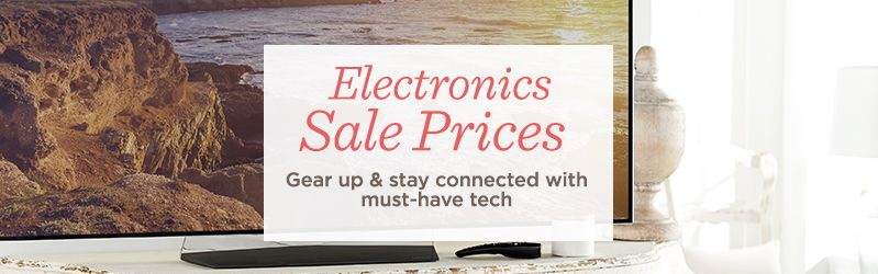 Electronics Sale Prices   Gear up & stay connected with must-have tech