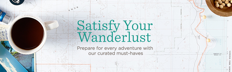 Satisfy Your Wanderlust. Prepare for every adventure with our curated must-haves