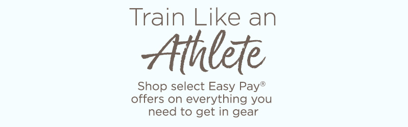 Train Like an Athlete. Shop select Easy Pay® offers on everything you need to get in gear