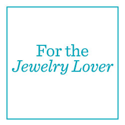 For the Jewelry Lover