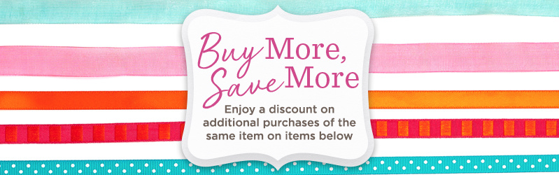 Buy More, Save More   Enjoy a discount on additional purchases of the same item on items below