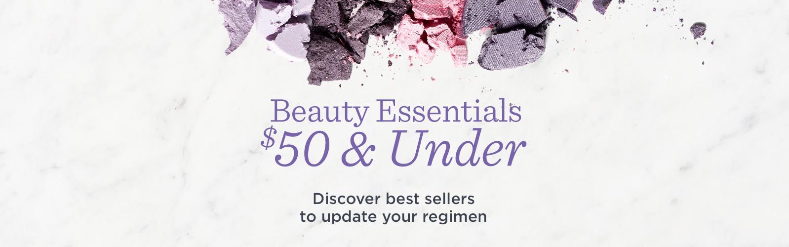 Beauty Essentials $50 & Under  Discover best sellers to update your regimen