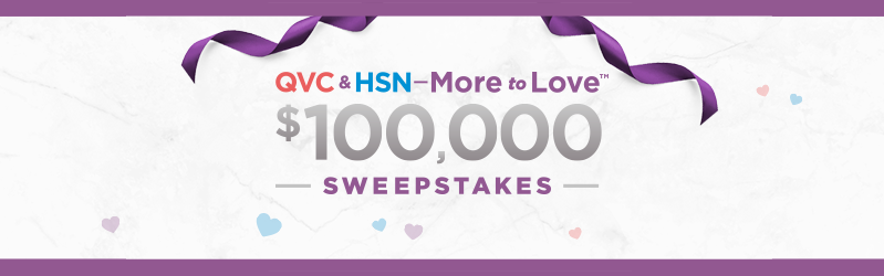 QVC & HSN - More to Love. Sweepstakes. $100,000