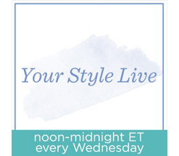Your Style Live noon-midnight ET every Wednesday