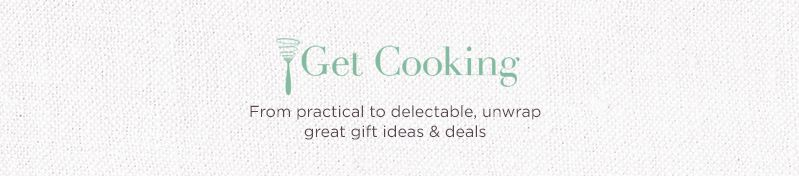 Get Cooking, From practical to delectable, unwrap great gift ideas & deals