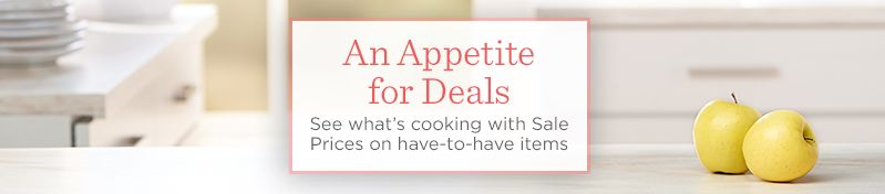An Appetite for Deals,  See what's cooking with Sale Prices on have-to-have items