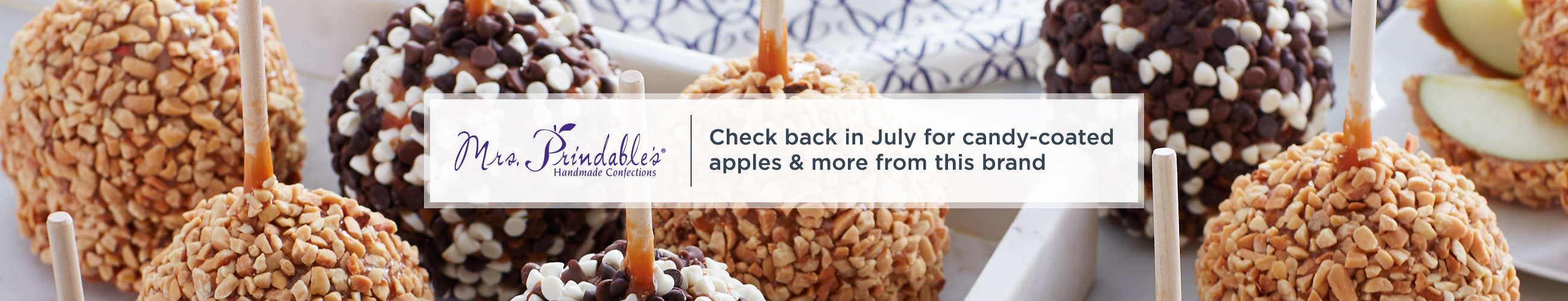 Mrs. Prindable's,  Check back in July for candy-coated apples & more from this brand