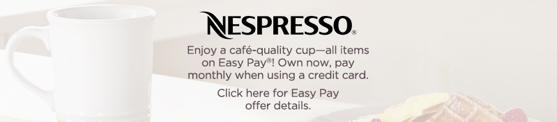 Nespresso  Enjoy a café-quality cup—all items on Easy Pay®! Own now, pay monthly when using a credit card. Click here for Easy Pay offer details.