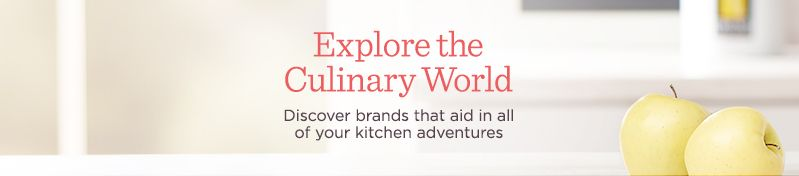 Explore the Culinary World,   Discover brands that aid in all of your kitchen adventures