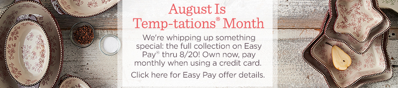 August Is Temp-tations® Month  We're whipping up something special: the full collection on Easy Pay® thru 8/20! Own now, pay monthly when using a credit card.  Click here for Easy Pay offer details.