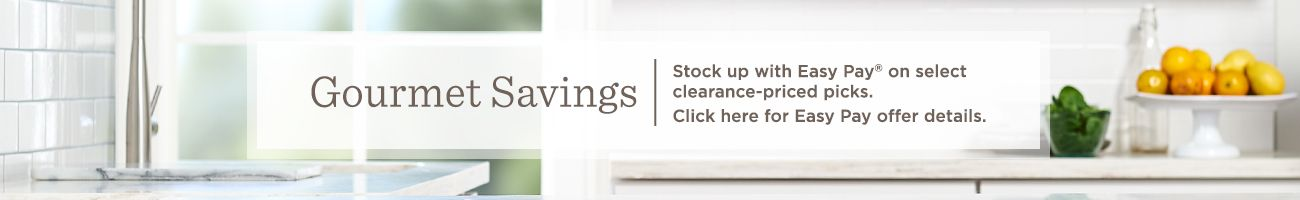 Click Gourmet Savings Stock Up With Easy Pay® On Select Clearance Priced  Picks. Click