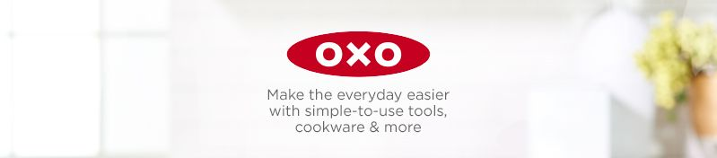 OXO.  Make the everyday easier with simple-to-use tools, cookware & more