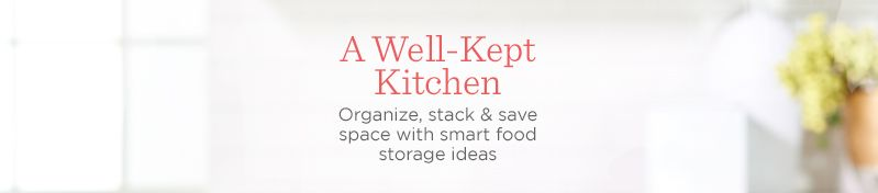 A Well-Kept Kitchen.   Organize, stack & save space with smart food storage ideas