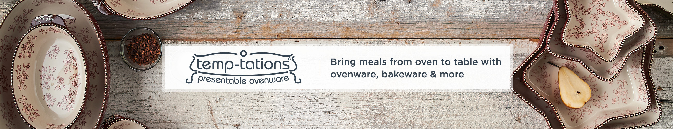 Temp-tations, Bring meals from oven to table with ovenware, bakeware & more