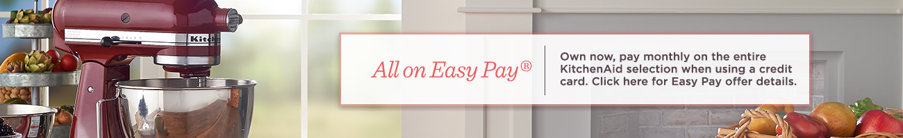 All on Easy Pay®  Own now, pay monthly on the entire KitchenAid selection when using a credit card.  Click here for Easy Pay offer details.