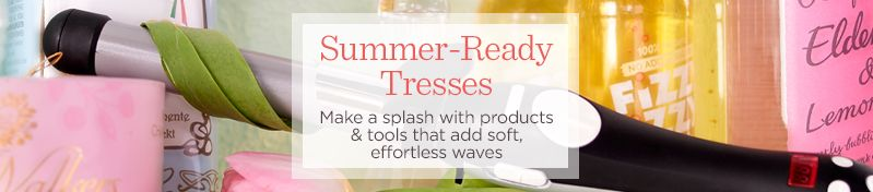 Summer-Ready Tresses. Make a splash with products & tools that add soft, effortless waves