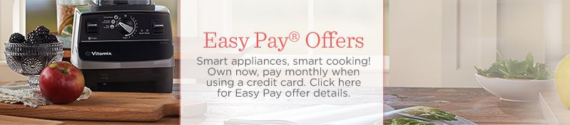 Easy Pay® Offers   Smart appliances, smart cooking! Own now, pay monthly when using a credit card. Click here for Easy Pay offer details.