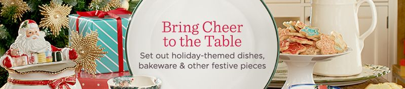 Bring Cheer to the Table,  Set out holiday-themed dishes, bakeware & other festive pieces