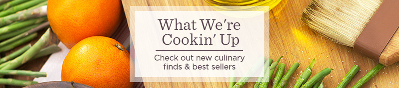 What We're Cookin' Up. Check out new culinary finds & best sellers