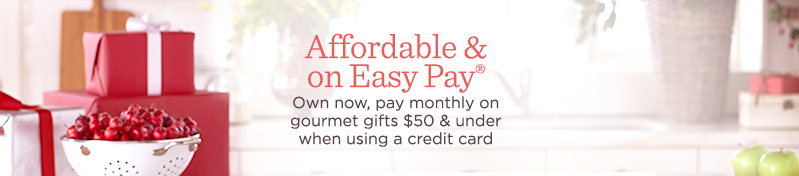 Affordable & on Easy Pay®, Own now, pay monthly on gourmet gifts $50 & under when using a credit card