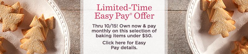 Limited-Time Easy Pay® Offer. Thru 10/15! Own now & pay monthly on this selection of baking items under $50. Click here for Easy Pay details.