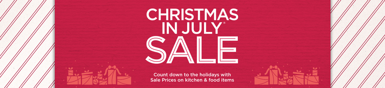Annual Christmas in July® Sale Count down to the holidays with Sale Prices on kitchen & food items