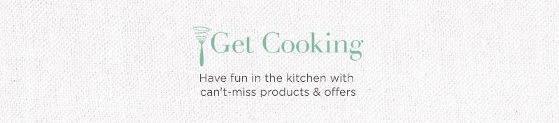 Get Cooking, Have fun in the kitchen with can't-miss products & offers