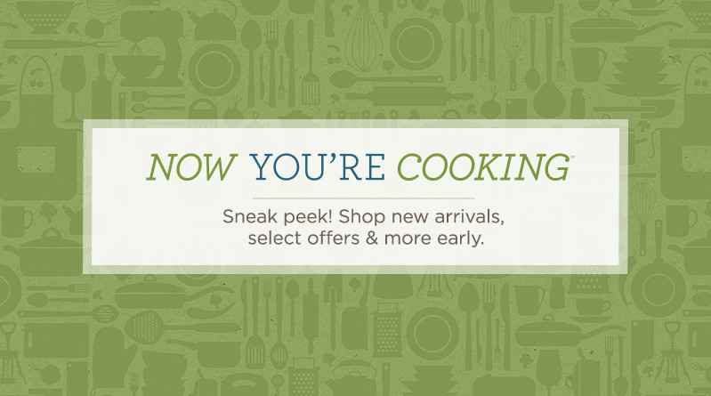 Now You're Cooking(SM) Day. Sneak peek! Shop new arrivals, select offers & more early.