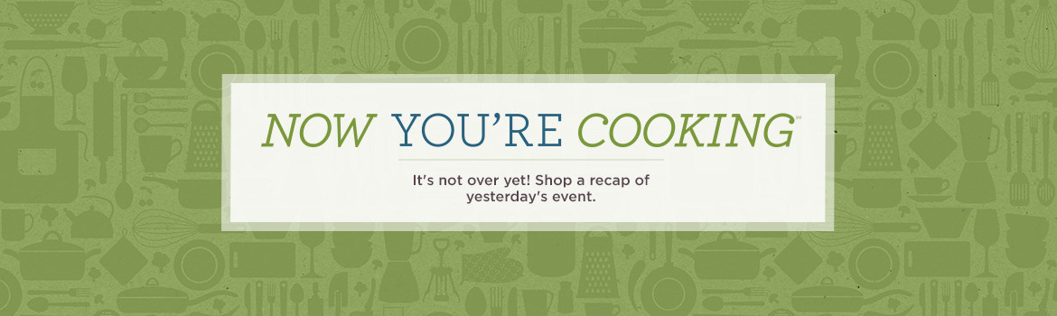 Now You're Cooking(SM) Day. It's not over yet! Shop a recap of yesterday's event.