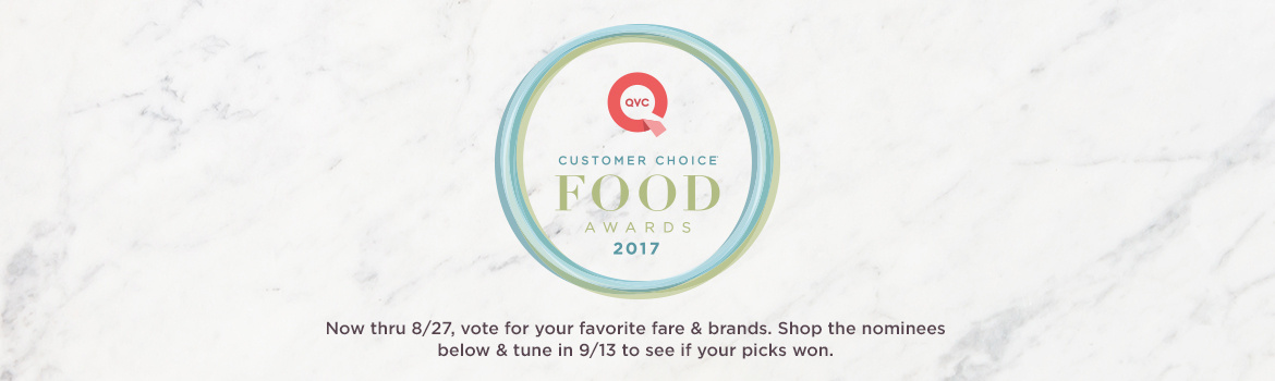 QVC® Customer Choice® Food Awards 2017. Now thru 8/27, vote for your favorite fare & brands. Shop the nominees below & tune in 9/13 to see if your picks won.
