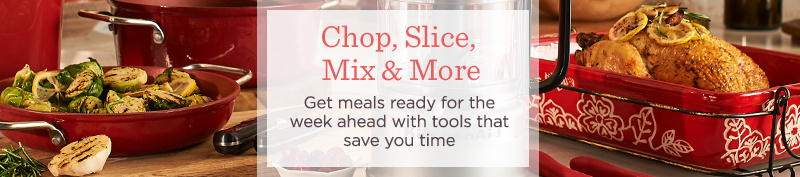 Chop, Slice, Mix & More  Get meals ready for the week ahead with tools that save you time