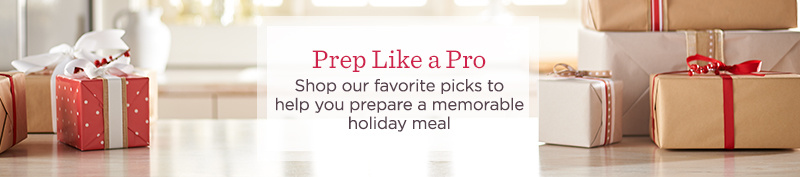 Prep Like a Pro Shop our favorite picks to help you prepare a memorable holiday meal