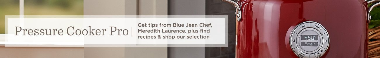 Pressure Cooker Pro. Get tips from Blue Jean Chef, Meredith Laurence, plus find recipes & shop our selection