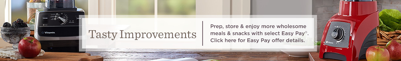 Tasty Improvements  Prep, store & enjoy more wholesome meals & snacks with select Easy Pay®.  Click here for Easy Pay offer details.