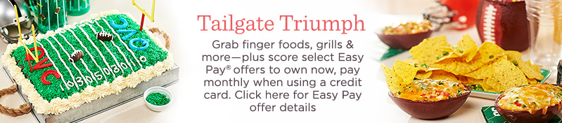 Grab finger foods, grills & more―plus score select Easy Pay® offers to own now, pay monthly when using a credit card.  Click here for Easy Pay offer details.